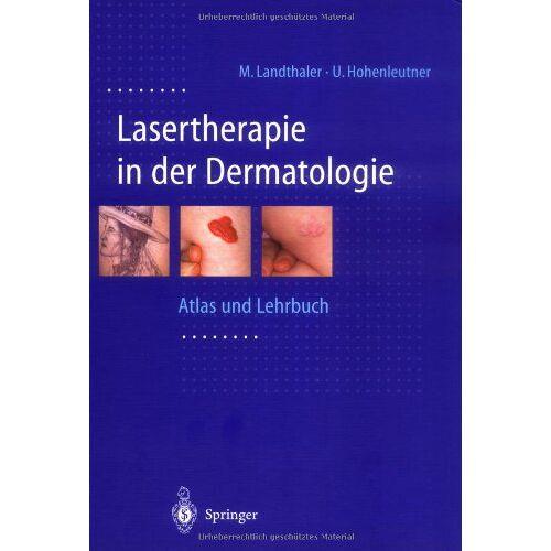 Michael Landthaler - Lasertherapie in der Dermatologie: Atlas und Lehrbuch - Preis vom 15.10.2021 04:56:39 h