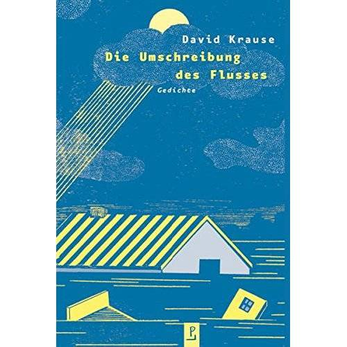 David Krause - Die Umschreibung des Flusses: Gedichte - Preis vom 21.06.2021 04:48:19 h