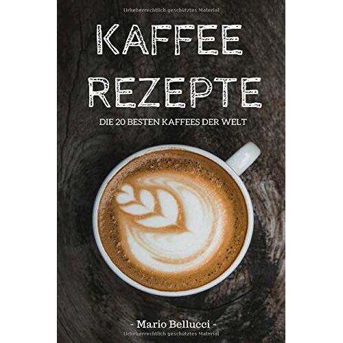 Mario Bellucci - Kaffee Rezepte - Die 20 besten Kaffees der Welt! - Preis vom 20.06.2021 04:47:58 h