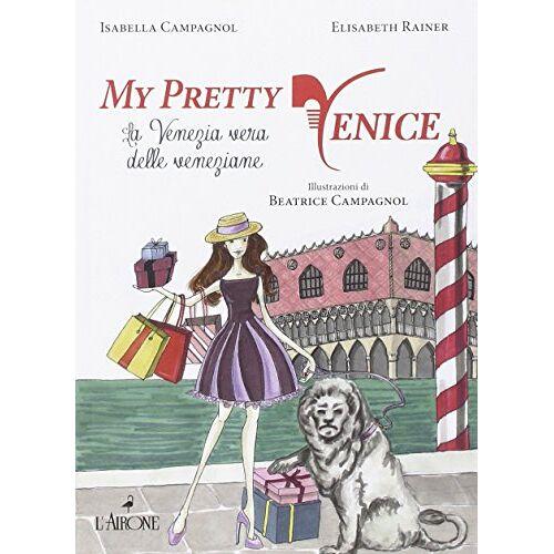 - My pretty Venice. La venezia vera delle veneziane - Preis vom 27.07.2021 04:46:51 h