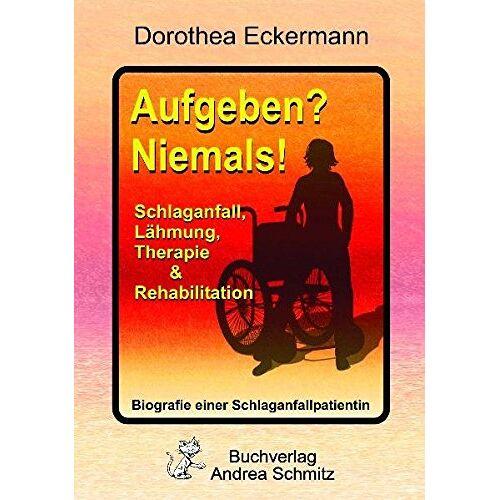 Dorothea Eckermann - Aufgeben? Niemals!: Schlaganfall, Lähmung, Therapie & Rehabilitation - Biografie einer Schlaganfallpatientin - Preis vom 24.07.2021 04:46:39 h