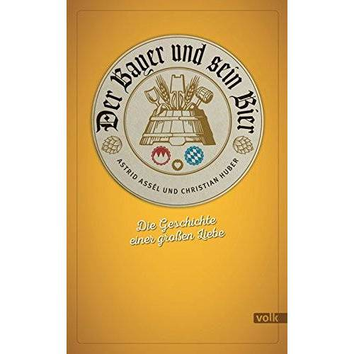 Astrid Assél - Der Bayer und sein Bier: Die Geschichte einer großen Liebe - Preis vom 13.06.2021 04:45:58 h