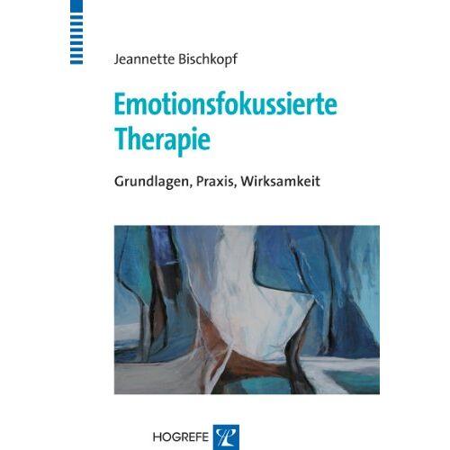 Jeannette Bischkopf - Emotionsfokussierte Therapie: Grundlagen, Praxis, Wirksamkeit - Preis vom 15.10.2021 04:56:39 h