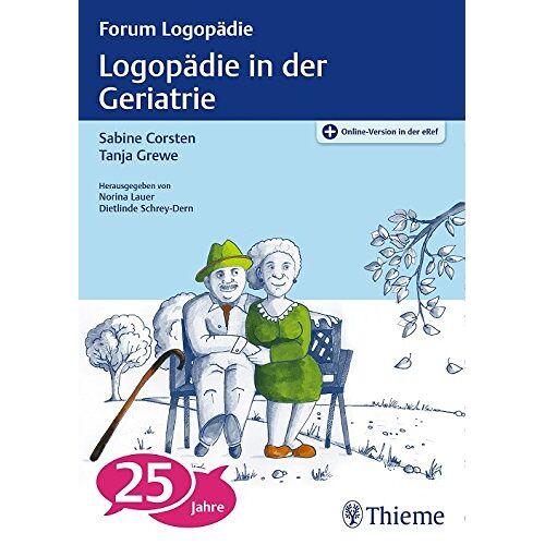 Sabine Corsten - Logopädie in der Geriatrie: Kommunikations- und Schluckstörungen (Forum Logopädie) - Preis vom 16.06.2021 04:47:02 h