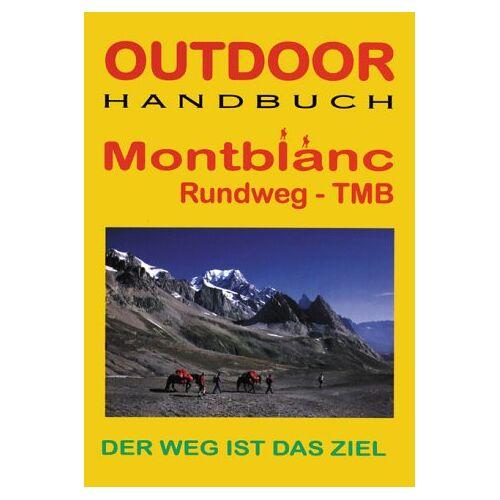 Iris Kürschner - Frankreich/Schweiz: Mont Blanc Rundweg TMB. Outdoorhandbuch. Der Weg ist das Ziel - Preis vom 23.07.2021 04:48:01 h