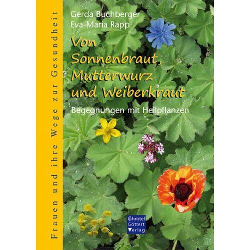 Gerda Buchberger - Von Sonnenbraut, Mutterwurz und Weiberkraut. Begegnungen mit Heilpflanzen - Preis vom 11.06.2021 04:46:58 h
