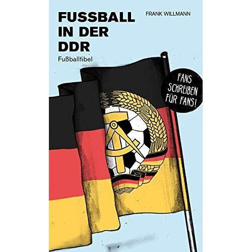 Frank Willmann - Fußball in der DDR: Fußballfibel (Bibliothek des Deutschen Fußballs) - Preis vom 11.09.2021 04:59:06 h