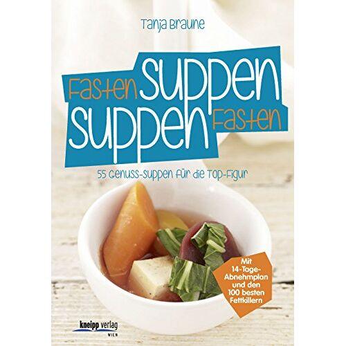 Tanja Braune - Fastensuppen - Suppenfasten: 55 Genuss-Suppen für die TOP-Figur - Preis vom 22.06.2021 04:48:15 h
