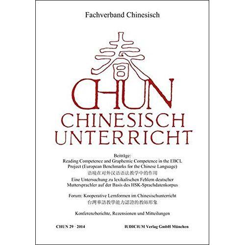Fachverband Chinesisch e.V. - CHUN - Chinesisch-Unterricht: Band 29 / 2014 - Preis vom 15.06.2021 04:47:52 h