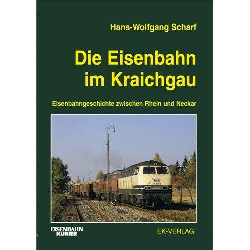 Scharf, Hans W - Die Eisenbahn im Kraichgau: Eisenbahngeschichte zwischen Rhein und Neckar - Preis vom 23.09.2021 04:56:55 h