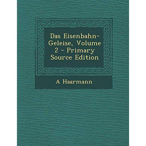 A. Haarmann - Das Eisenbahn-Geleise, Volume 2 - Preis vom 23.09.2021 04:56:55 h