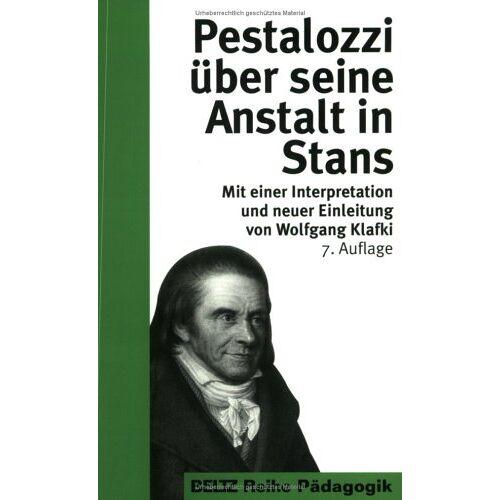 Pestalozzi, Johann H - Pestalozzi über seine Anstalt in Stans (Reihe Pädagogik) - Preis vom 16.06.2021 04:47:02 h