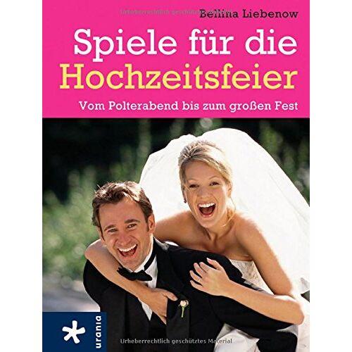 Bellina Liebenow - Spiele für die Hochzeitsfeier: Vom Polterabend bis zum großen Fest - Preis vom 28.09.2021 05:01:49 h