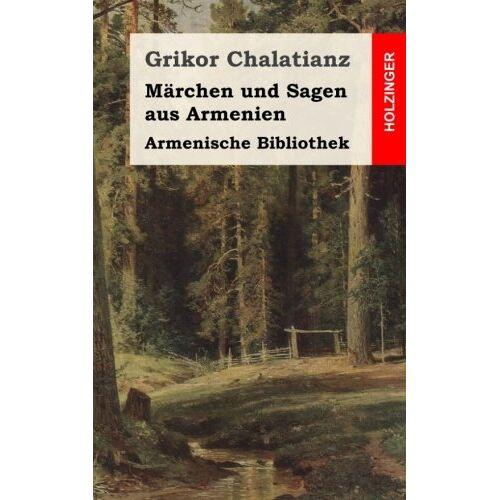 Grikor Chalatianz - Armenische Bibliothek: Märchen und Sagen aus Armenien - Preis vom 14.06.2021 04:47:09 h