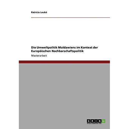 Patricia Laukó - Die Umweltpolitik Moldawiens im Kontext der Europäischen Nachbarschaftspolitik - Preis vom 22.06.2021 04:48:15 h