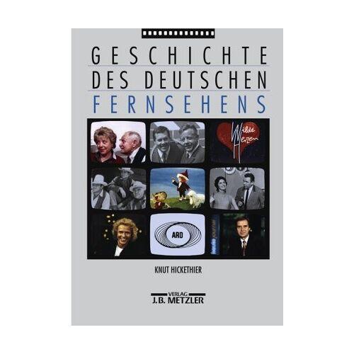 Knut Hickethier - Geschichte des deutschen Fernsehens - Preis vom 20.06.2021 04:47:58 h