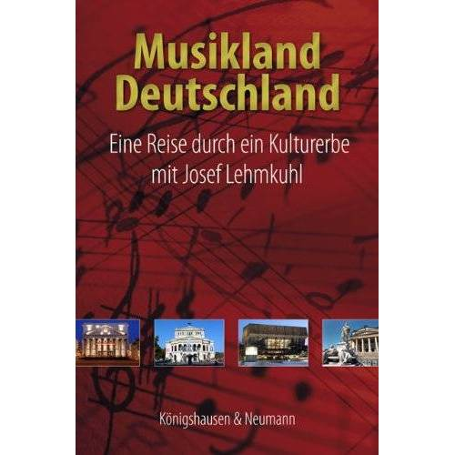 Josef Lehmkuhl - Musikland Deutschland: Eine Reise durch ein Kulturerbe mit Josef Lehmkuhl - Preis vom 18.06.2021 04:47:54 h