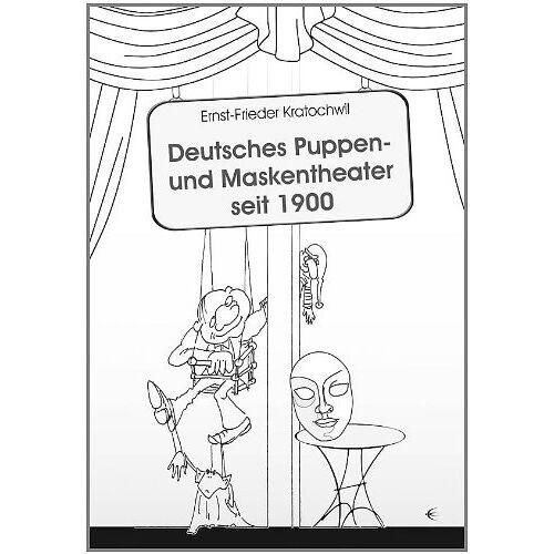Ernst-Frieder Kratochwill - Deutsches Puppen- und Maskentheater seit 1900 - Preis vom 22.06.2021 04:48:15 h
