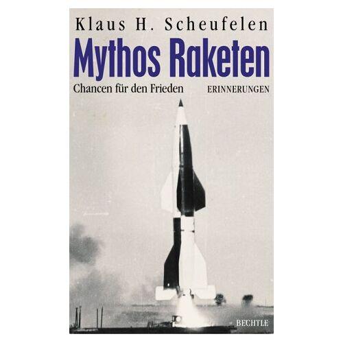 Scheufelen, Klaus H - Mythos Raketen: Chancen für den Frieden (Erinnerungen) - Preis vom 14.06.2021 04:47:09 h