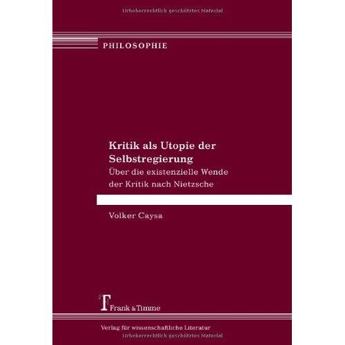 Volker Caysa - Kritik als Utopie der Selbstregierung. Über die existenzielle Wende der Kritik nach Nietzsche - Preis vom 19.06.2021 04:48:54 h