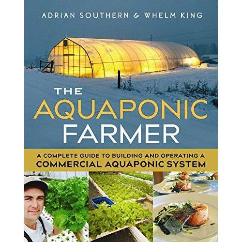 Adrian Southern - The Aquaponic Farmer: A Complete Guide to Building and Operating a Commercial Aquaponic System - Preis vom 17.06.2021 04:48:08 h
