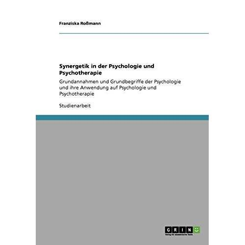Franziska Roßmann - Synergetik in der Psychologie und Psychotherapie: Grundannahmen und Grundbegriffe der Psychologie und ihre Anwendung auf Psychologie und Psychotherapie - Preis vom 11.10.2021 04:51:43 h
