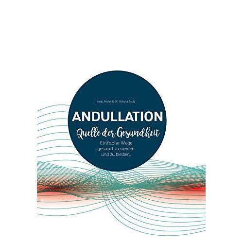 Birgit Frohn - Andullation - Quell der Gesundheit: Einfache Wege gesund zu werden und zu bleiben - Preis vom 01.08.2021 04:46:09 h