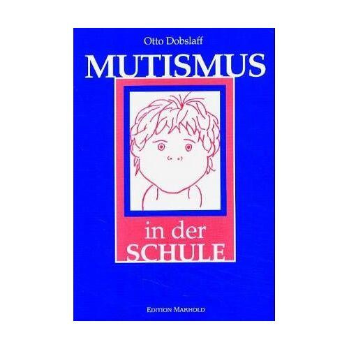 Otto Dobslaff - Mutismus in der Schule: Erscheinung und Therapie - Preis vom 12.10.2021 04:55:55 h