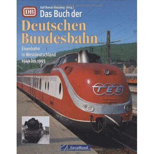 Rossberg, Ralf Roman - Das Buch der Deutschen Bundesbahn: Eisenbahn in Westdeutschland 1949 bis 1993 - Preis vom 19.06.2021 04:48:54 h