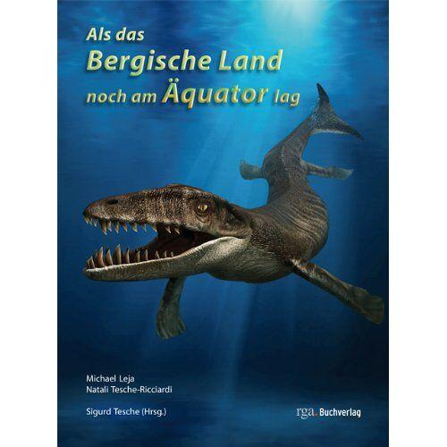 Michael Leja - Als das Bergische Land noch am Äquator lag: Die Entstehungsgeschichte des Bergischen Landes - Preis vom 14.06.2021 04:47:09 h
