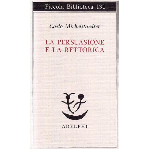 Carlo Michelstaedter - La persuasione e la retorica - Preis vom 17.06.2021 04:48:08 h