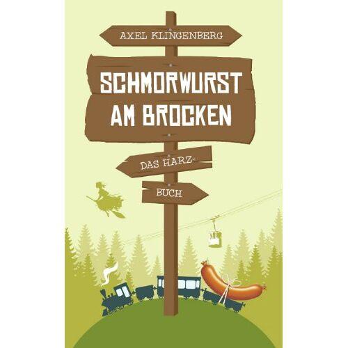 Axel Klingenberg - Schmorwurst am Brocken: Das Harz-Buch - Preis vom 12.06.2021 04:48:00 h