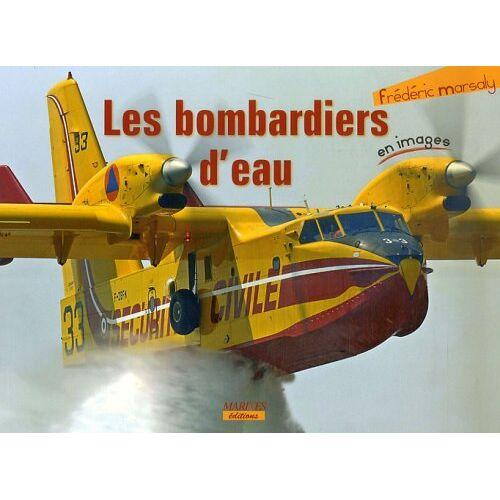Frédéric Marsaly - Les bombardiers d'eau - Preis vom 22.06.2021 04:48:15 h