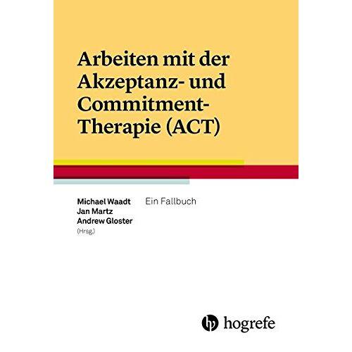 Michael Waadt - Arbeiten mit der Akzeptanz- und Commitment-Therapie (ACT): Ein Fallbuch - Preis vom 24.07.2021 04:46:39 h