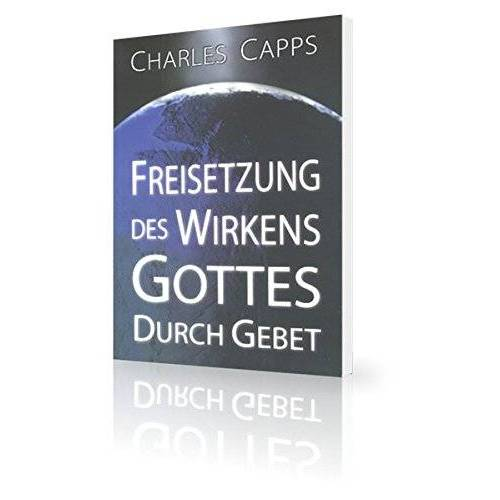 Charles Capps - Freisetzung des Wirkens Gottes durch Gebet - Preis vom 12.06.2021 04:48:00 h