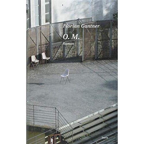 Florian Gantner - O. M.: Roman - Preis vom 18.06.2021 04:47:54 h