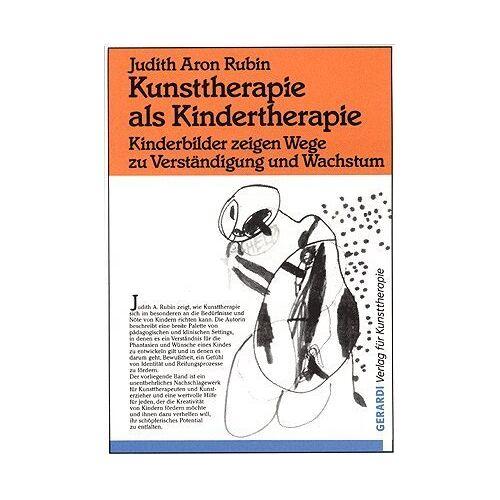 Rubin, Judith Aron - Kunsttherapie als Kindertherapie: Kinderbilder zeigen Wege zu Verständigung und Wachstum - Preis vom 13.10.2021 04:51:42 h