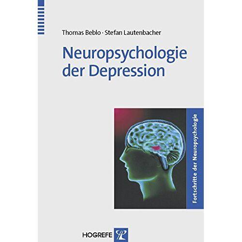 Thomas Beblo - Neuropsychologie der Depression (Fortschritte der Neuropsychologie) - Preis vom 15.06.2021 04:47:52 h