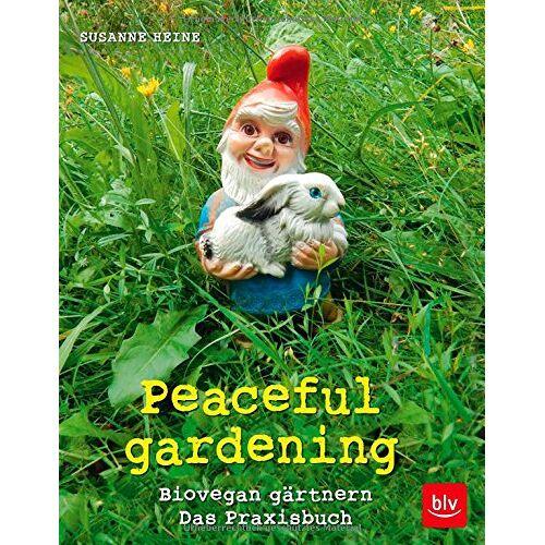 Susanne Heine - Peaceful gardening: Biovegan gärtnern - Das Praxisbuch - Preis vom 21.06.2021 04:48:19 h