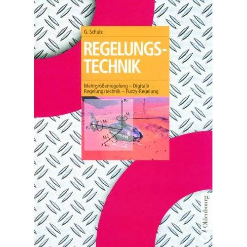 Gerd Schulz - Regelungstechnik 2: Mehrgrößenregelung - Digitale Regelungstechnik - Fuzzy-Regelung - Preis vom 22.06.2021 04:48:15 h