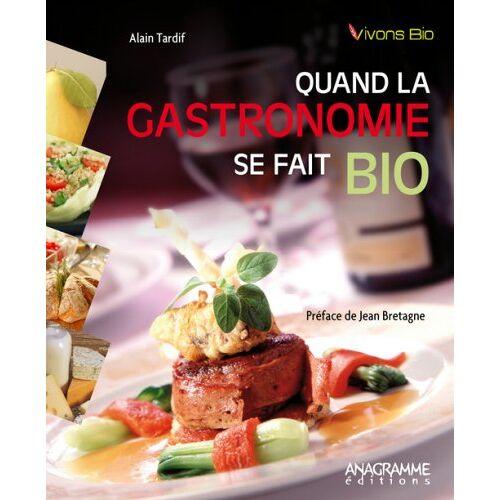 Alain Tardif - Quand la gastronomie se fait bio - Preis vom 13.10.2021 04:51:42 h