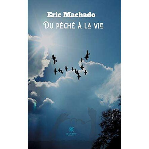 Eric Machado - Du péché à la vie - Preis vom 21.06.2021 04:48:19 h