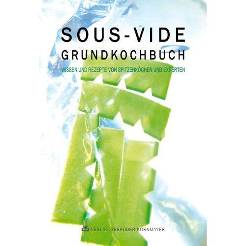 Evert Kornmayer - SOUS-VIDE GRUNDKOCHBUCH: Wissen und Rezepte von Spitzenköchen und Experten - Preis vom 09.06.2021 04:47:15 h