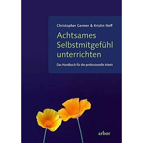 Christopher Germer - Achtsames Selbstmitgefühl unterrichten: Das Handbuch für die professionelle Arbeit - Preis vom 19.06.2021 04:48:54 h