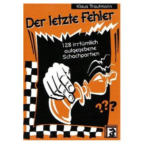 Klaus Trautmann - Der letzte Fehler: 128 irrtümlich aufgegebene Schachpartien - Preis vom 21.06.2021 04:48:19 h