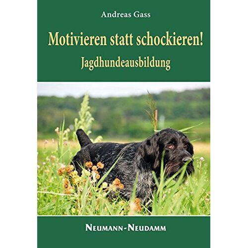 Andreas Gaß - Motivieren statt schockieren! - Jagdhundeausbildung - Preis vom 24.07.2021 04:46:39 h
