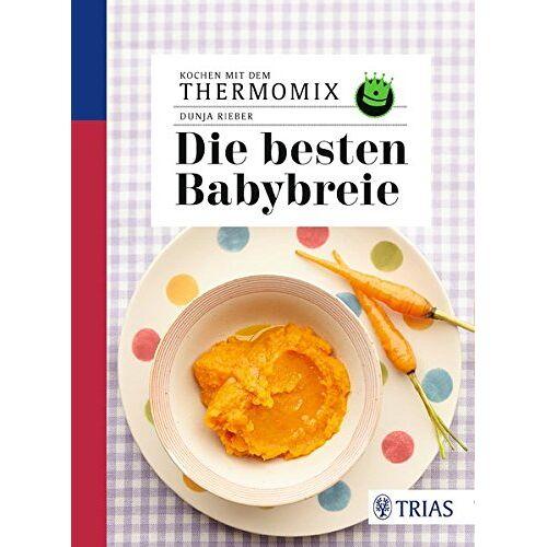 Dunja Rieber - Kochen mit dem Thermomix - Die besten Babybreie - Preis vom 22.09.2021 05:02:28 h
