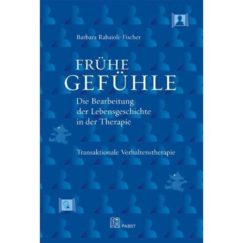 Barbara Rabaioli-Fischer - Frühe Gefühle: Die Bearbeitung der Lebensgeschichte in der Therapie - Preis vom 15.06.2021 04:47:52 h