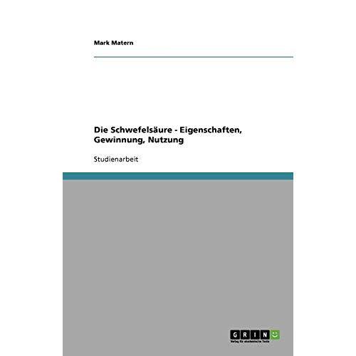 Mark Matern - Die Schwefelsäure - Eigenschaften, Gewinnung, Nutzung - Preis vom 16.06.2021 04:47:02 h