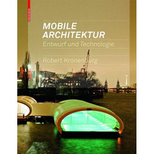 Robert Kronenburg - Mobile Architektur: Entwurf und Technologie - Preis vom 08.06.2021 04:45:23 h